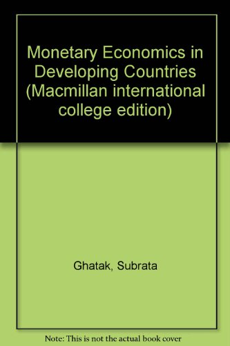 Monetary Economics in Developing Countries: Ghatak, Subrata