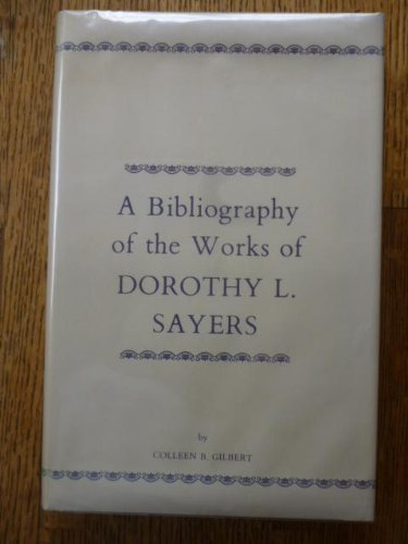 A BIBLIOGRAPHY OF THE WORKS OF DOROTHY SAYERS