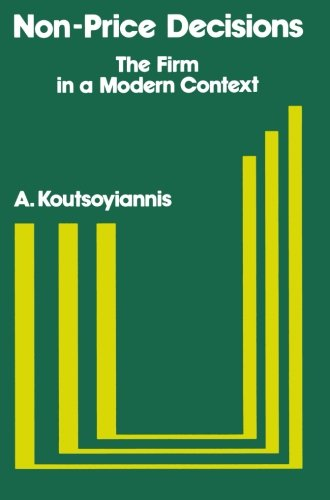 Non-Price Decisions: The Firm in a Modern: Koutsoyiannis, A.