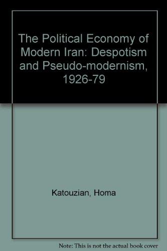 The Political Economy of Modern Iran. Despotism and Pseudo-Modernism, 1926-1979: Homa Katouzian