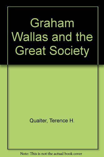 Graham Wallas and the Great Society: Qualter, Terence H.
