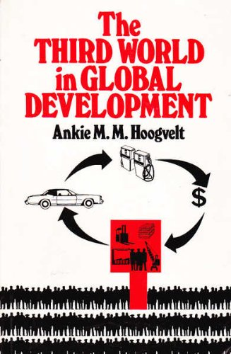 The Third World in Global Development: Hoogvelt, Ankie M.