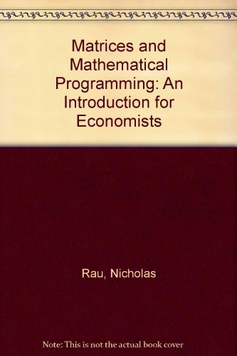 Matrices and Mathematical Programming: An Introduction for: Rau, Nicholas