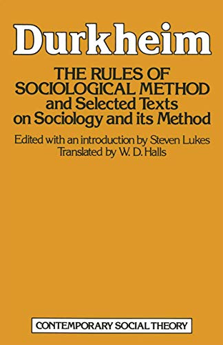 The Rules of Sociological Method and Selected Texts on Sociology and Its Method: Durkheim, Emile