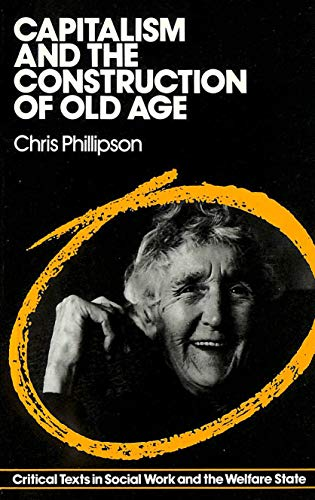 9780333286449: Capitalism and the construction of old age (Critical texts in social work and the welfare state)