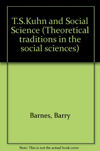 9780333289365: T.S.Kuhn and Social Science (Theoretical traditions in the social sciences)