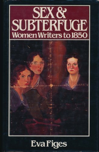 Sex and Subterfuge: Women Writers to 1850: Eva Figes