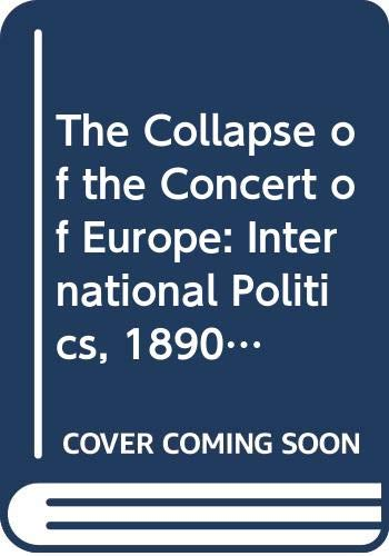 9780333292136: The Collapse of the Concert of Europe: International Politics, 1890-1914