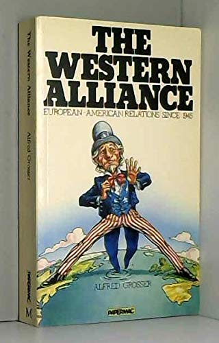 The Western Alliance: European Relations Since 1945: Grosser, Alfred