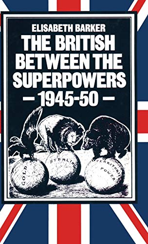 The British Between the Superpowers, 1945-50: Barker, Elisabeth