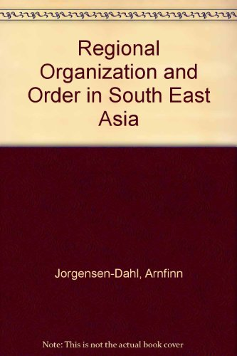 Regional Organization and Order in South East Asia: Jorgensen-Dahl, Arnfinn