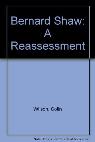 Bernard Shaw: A Reassessment.: WILSON, Colin.