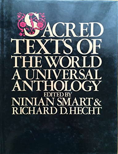 SACRED TEXTS OF THE WORLD: A Universal Anthology: Smart, Ninian & Hecht, Richard D.