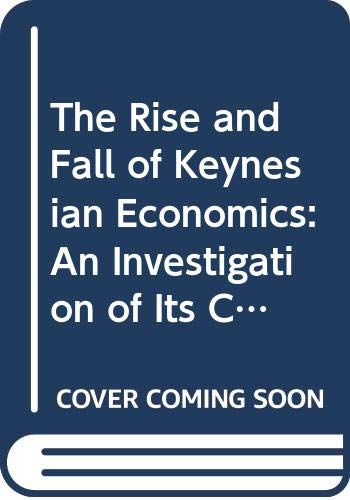 9780333316658: The Rise and Fall of Keynesian Economics: An Investigation of Its Contribution to Capitalist Development (Radical Economics)