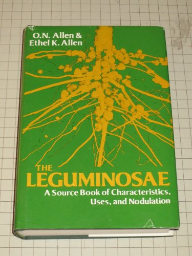 The Leguminosae : A Source Book of Characteristics, Uses, and Nodulation: Allen, O. N.; Allen, ...