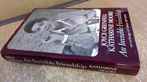 An Invisible Friendship: An Exchange of Letters, 1957-1979: Grenfell, Joyce, Moore, Katharine