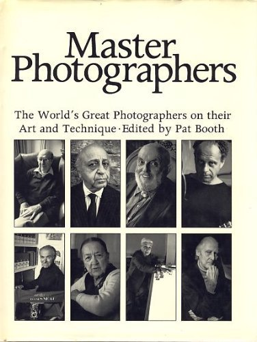 Master Photographers: The World's Great Photographers On: Booth, Pat (ed)