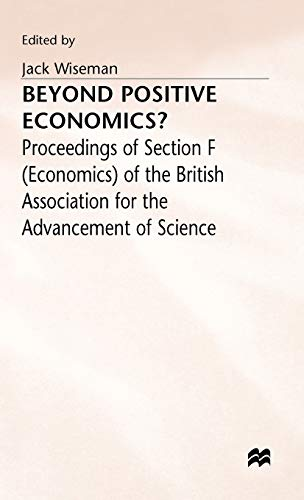 Beyond Positive Economics? : Proceedings of Section F (Economics) of the British Association for ...