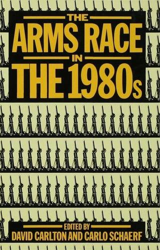 Arms Race in the 1980's, The: Carlton, David; Schaerf, Carlo (eds.)