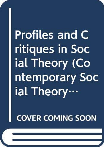 9780333329016: Profiles and Critiques in Social Theory (Contemporary Social Theory)