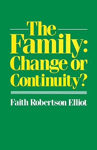 The Family: Change or Continuity.: Elliot, Faith Robertson