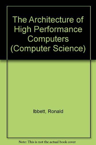 The Architecture of High Performance Computers: Roland N. Ibbett: