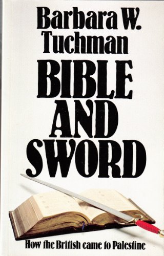 Bible and Sword: History of Britain in the Middle East: Tuchman, Barbara W.