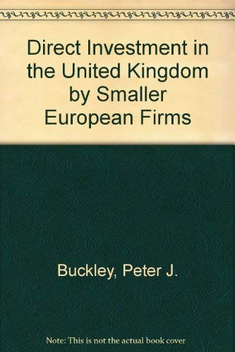 Direct Investment in the United Kingdom by Smaller European Firms: Buckley, Peter J