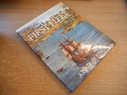The First Fleet: The Convict Voyage That Founded Australia 1787-88: King, Jonathan