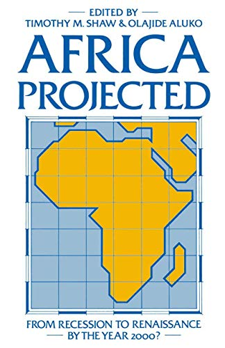 Africa Projected: From Recession to Renaissance by: Timothy M. Shaw,