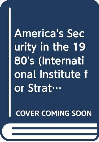 9780333343364: America's Security in the 1980's (International Institute for Strategic Studies Conference Papers)
