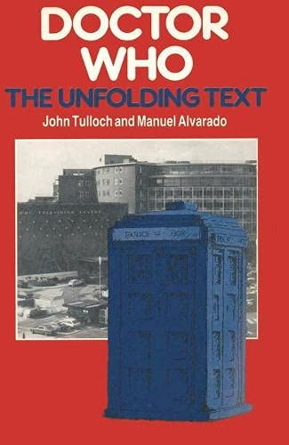Doctor Who: The Unfolding Text (Communications &: Alvarado, Manuel