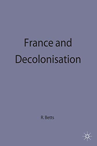 France and Decolonisation 1900-60 (Making of the Twentieth Century): Betts, Raymond F.