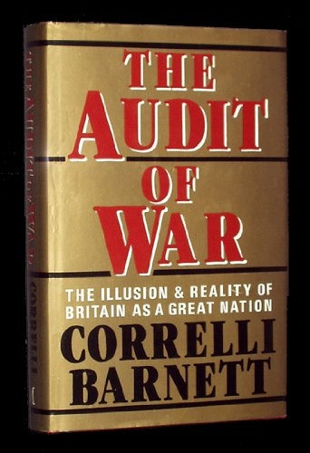 The Audit of War: The Illusion and: Barnett, Correlli