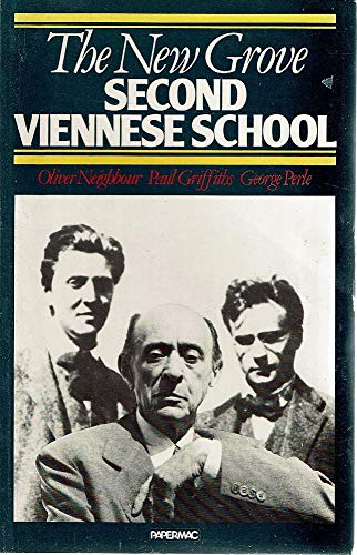 The New Grove Second Viennese School: Schoenberg, Webern, Berg (The New Grove Composer Biography): ...