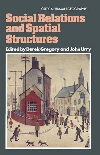 9780333354032: Social Relations and Spatial Structures (Critical Human Geography)