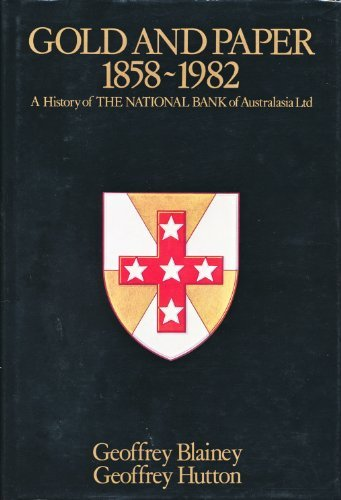 Gold and Paper, 1858-1982: A History of the National Bank of Australasia Ltd: Blainey, Geoffrey; ...