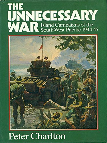 9780333356289: The unnecessary war: Island campaigns of the South-West Pacific, 1944-45
