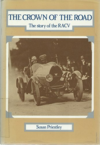The Crown of the Road: The Story of the RACV: Priestley, Susan