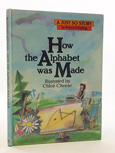 How the Alphabet Was Made (Just So: Rudyard Kipling