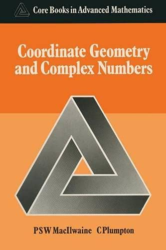 Coordinate Geometry and Complex Numbers (Core books: MacIlwaine, P.S.