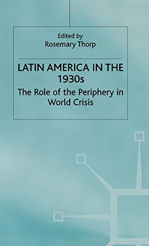 Latin America in the 1930's: The Role of the Periphery in World Crisis (St Antony's): ...
