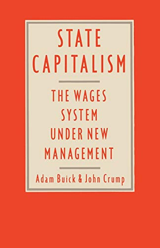 State Capitalism: The Wages System Under New Management: Buick, Adam; Crump, John