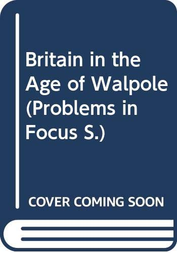 9780333368626: Britain in the age of Walpole (Problems in focus)