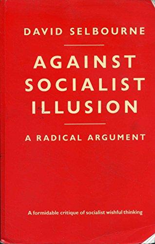 9780333370957: Against Socialist Illusion - A Radical Argument