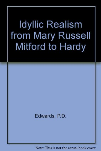Idyllic Realism from Mary Russell Mitford to Hardy: Edwards, P.D.
