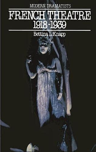 French Theatre, 1918-39 (Modern Dramatists): Knapp, Bettina L.