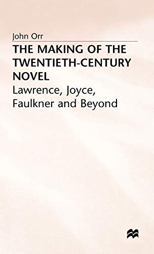 The Making of the 20th Century Novel Lawrence, Joyce, Faulkner and Beyond