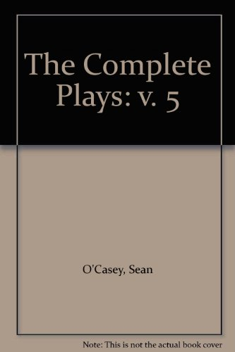 The Complete Plays: v. 5 (0333373707) by Sean O'Casey
