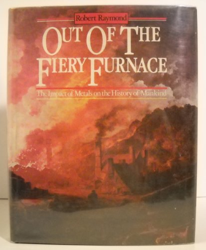 9780333380246: Out of the fiery furnace: The impact of metals on the history of mankind